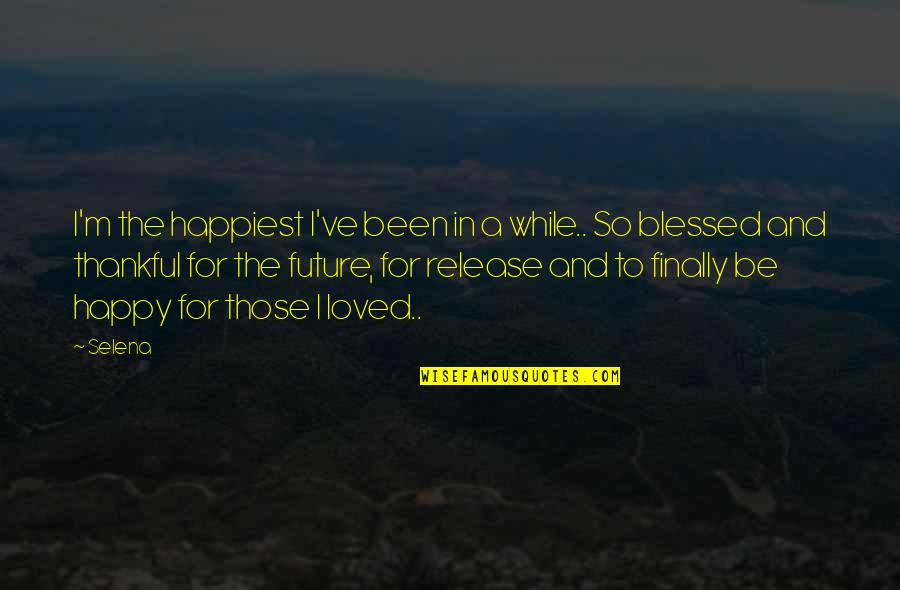 Finally Am Happy Quotes By Selena: I'm the happiest I've been in a while..