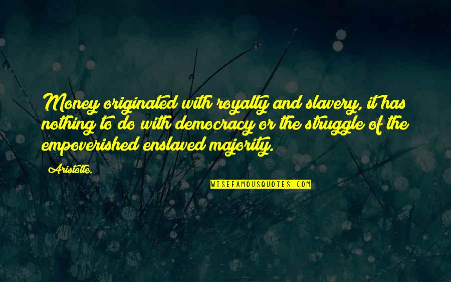 Finally Finding Someone Quotes By Aristotle.: Money originated with royalty and slavery, it has
