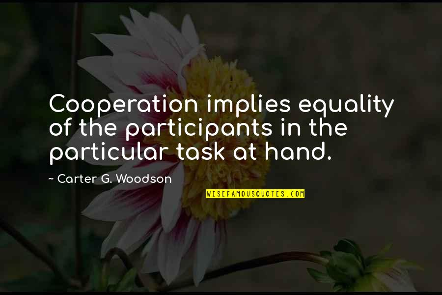 Finally Found Peace Quotes By Carter G. Woodson: Cooperation implies equality of the participants in the