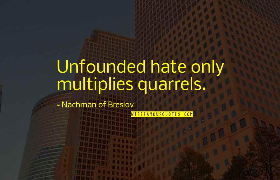 Finally Found Peace Quotes By Nachman Of Breslov: Unfounded hate only multiplies quarrels.