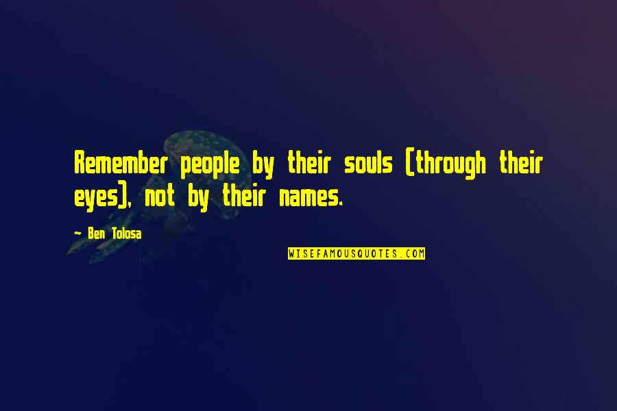 Finally Get To See You Quotes By Ben Tolosa: Remember people by their souls (through their eyes),