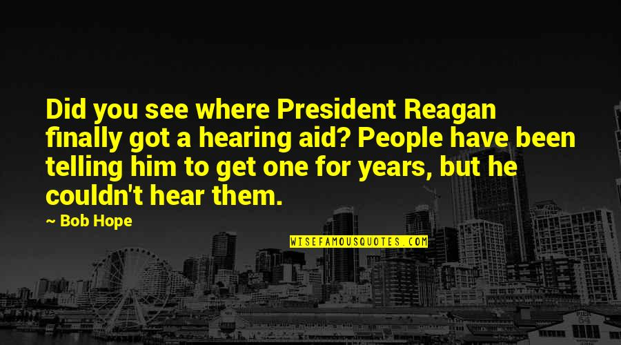 Finally Get To See You Quotes By Bob Hope: Did you see where President Reagan finally got