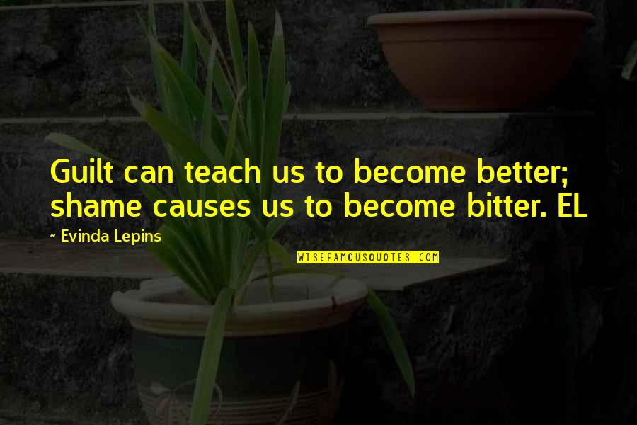 Finally Get To See You Quotes By Evinda Lepins: Guilt can teach us to become better; shame