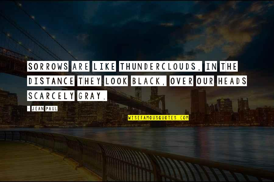 Finally Get To See You Quotes By Jean Paul: Sorrows are like thunderclouds, in the distance they