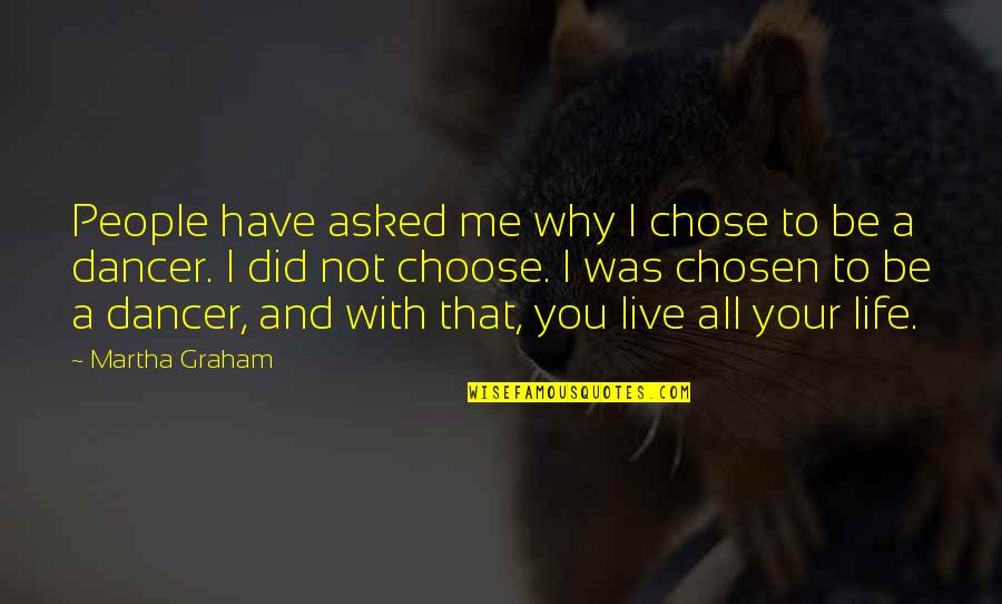 Finally Get To See You Quotes By Martha Graham: People have asked me why I chose to
