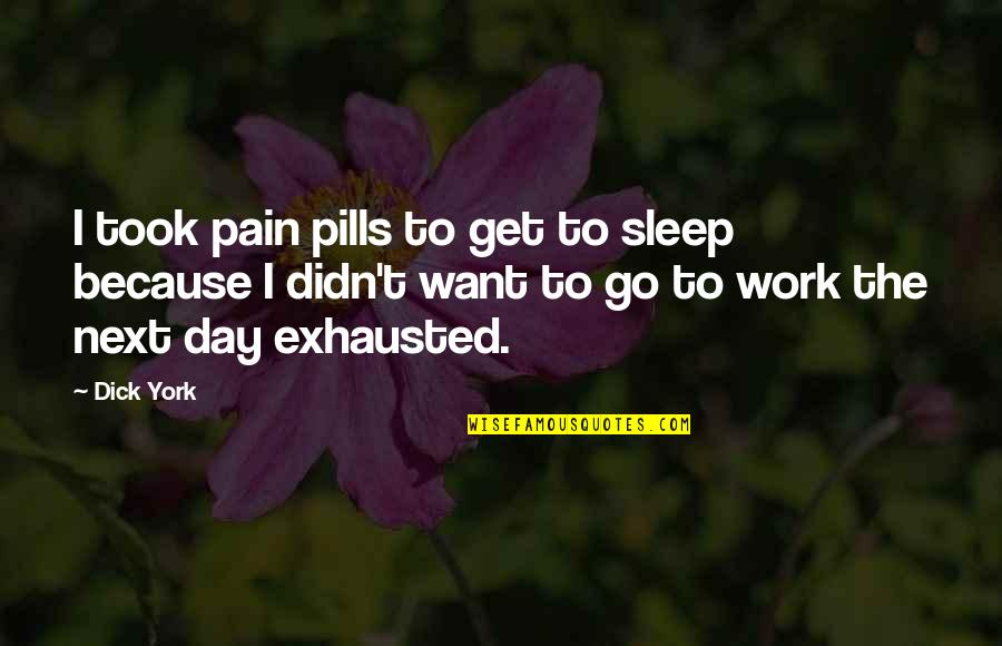 Finally Happy With Life Quotes By Dick York: I took pain pills to get to sleep