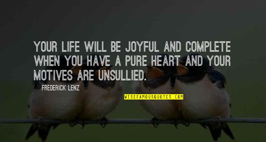 Finally Happy With Life Quotes By Frederick Lenz: Your life will be joyful and complete when