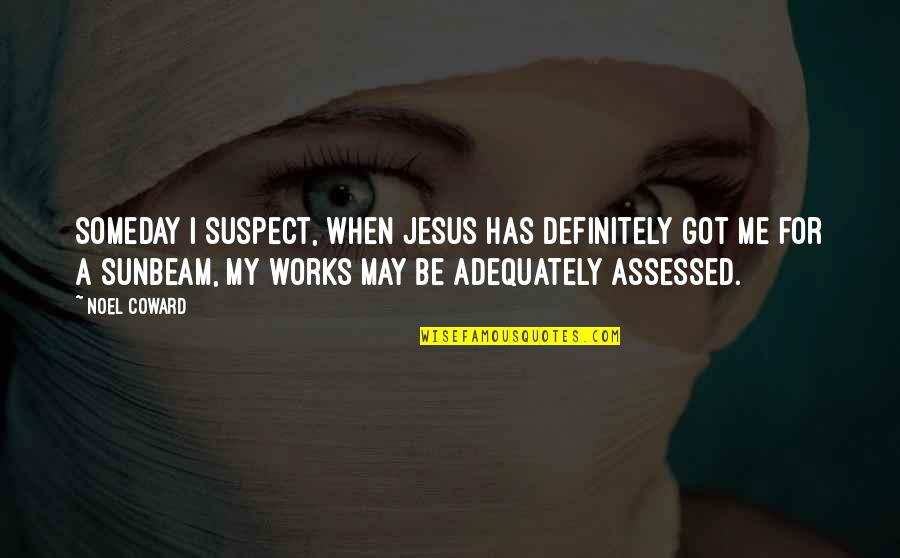 Finally Happy With Life Quotes By Noel Coward: Someday I suspect, when Jesus has definitely got