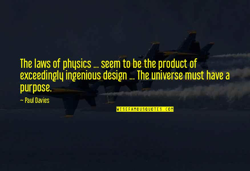 Finally Happy With Life Quotes By Paul Davies: The laws of physics ... seem to be