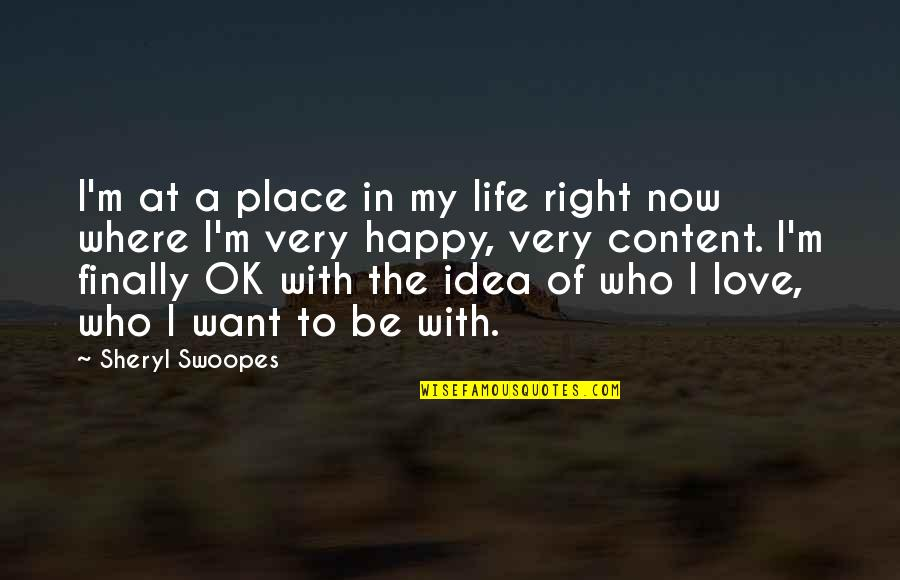 Finally Happy With Life Quotes By Sheryl Swoopes: I'm at a place in my life right