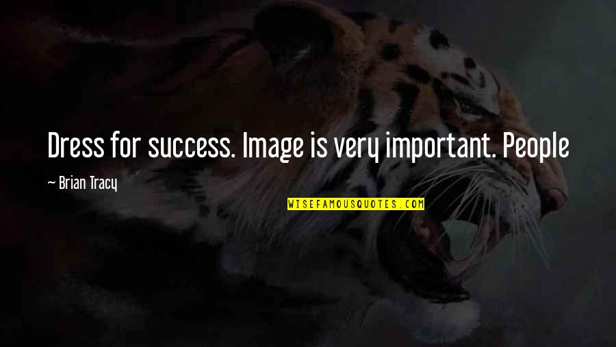 Finally Making It Quotes By Brian Tracy: Dress for success. Image is very important. People