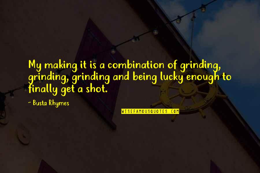 Finally Making It Quotes By Busta Rhymes: My making it is a combination of grinding,