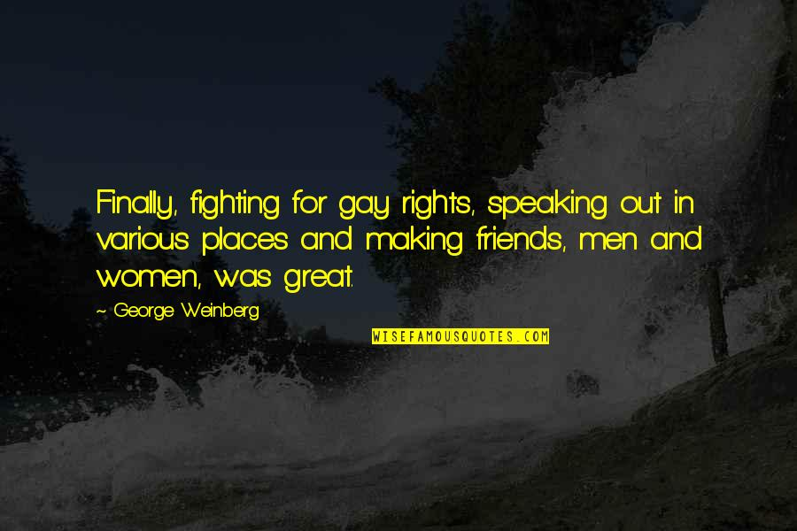 Finally Making It Quotes By George Weinberg: Finally, fighting for gay rights, speaking out in