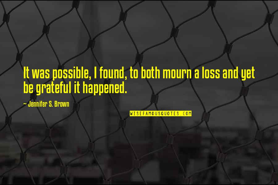Finally Making It Quotes By Jennifer S. Brown: It was possible, I found, to both mourn