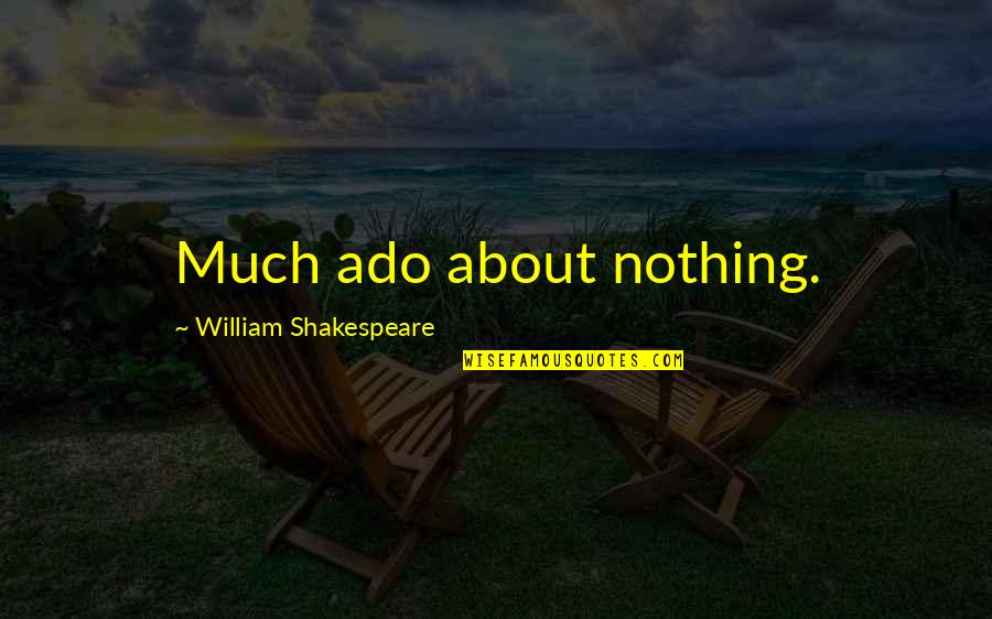 Finally Making It Quotes By William Shakespeare: Much ado about nothing.