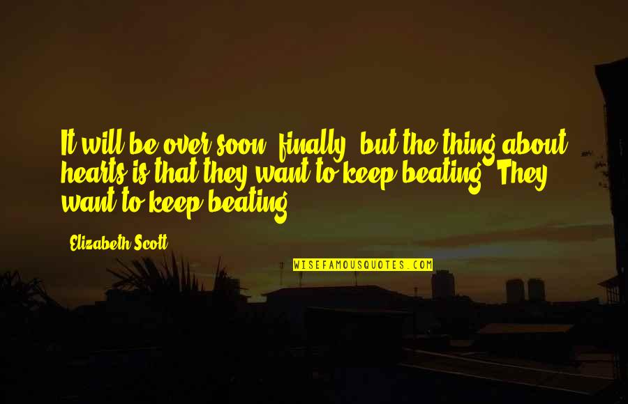 Finally Over It Quotes By Elizabeth Scott: It will be over soon, finally, but the
