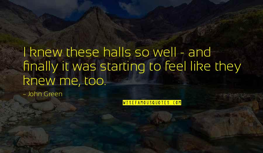 Finally Over It Quotes By John Green: I knew these halls so well - and