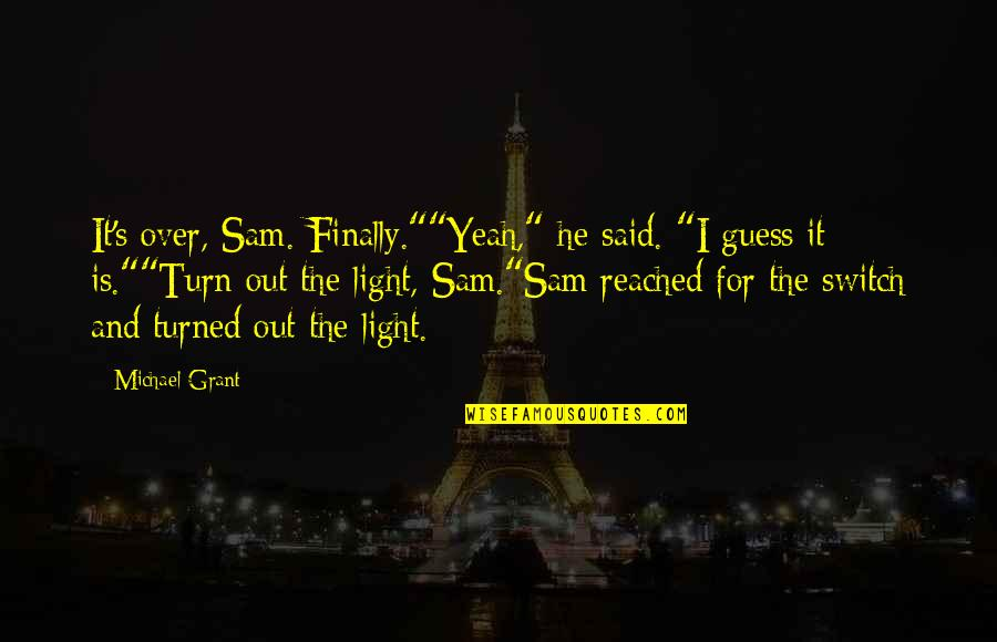 "Finally Over It Quotes By Michael Grant: It's over, Sam. Finally.""""Yeah,"" he said. ""I guess"