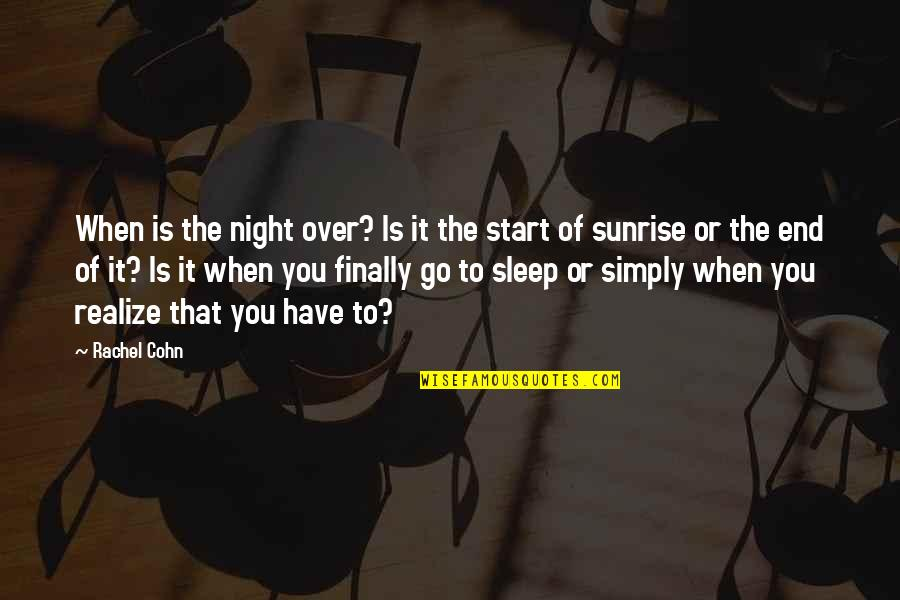 Finally Over It Quotes By Rachel Cohn: When is the night over? Is it the