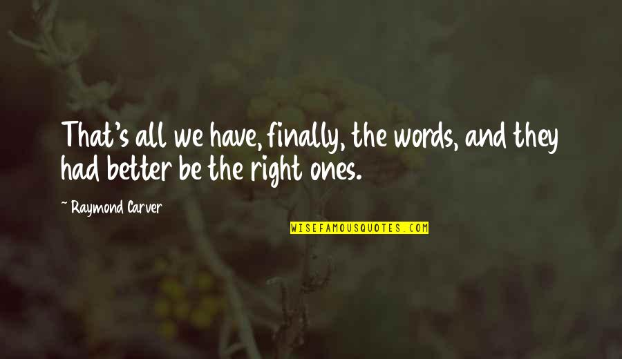 Finally Over It Quotes By Raymond Carver: That's all we have, finally, the words, and