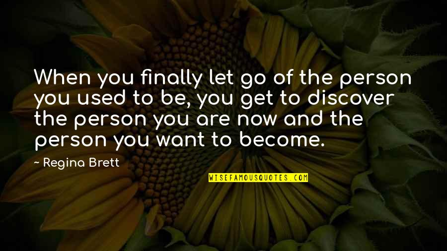 Finally Over It Quotes By Regina Brett: When you finally let go of the person