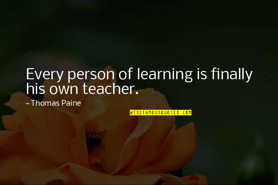 Finally Over It Quotes By Thomas Paine: Every person of learning is finally his own