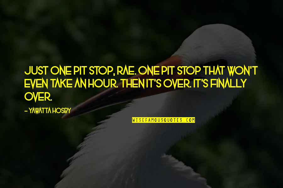 Finally Over It Quotes By Yawatta Hosby: Just one pit stop, Rae. One pit stop