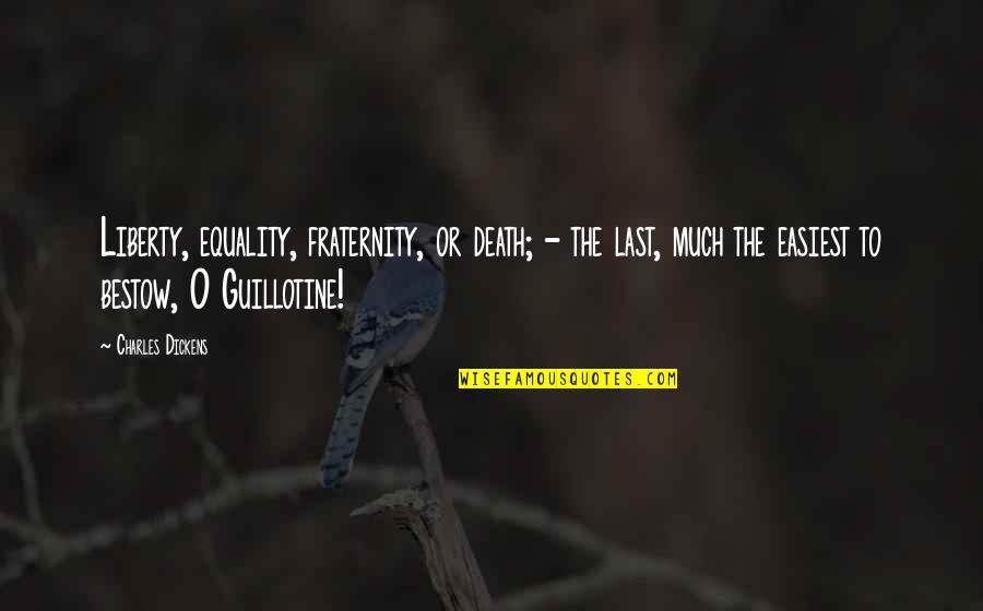 Finally We Meet Quotes By Charles Dickens: Liberty, equality, fraternity, or death; - the last,