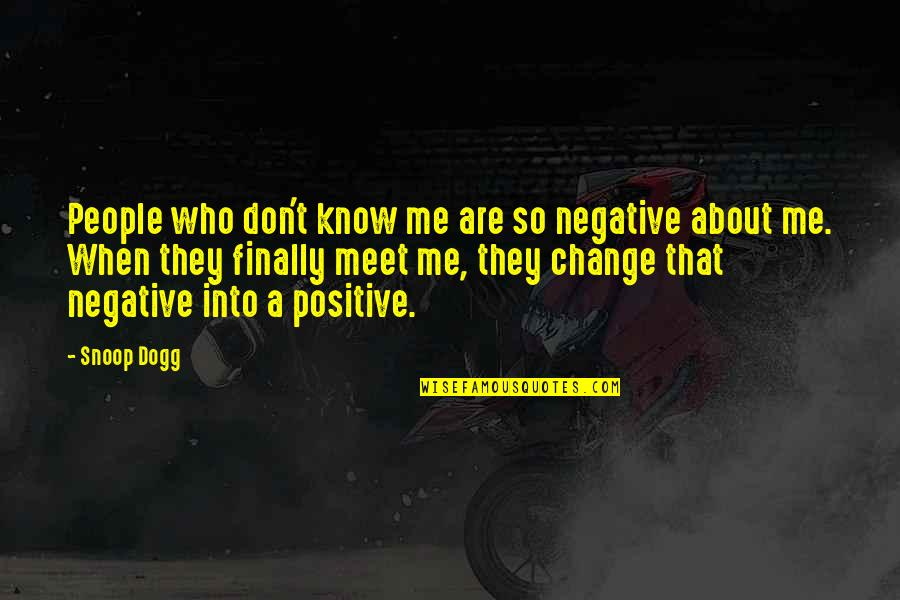 Finally We Meet Quotes By Snoop Dogg: People who don't know me are so negative