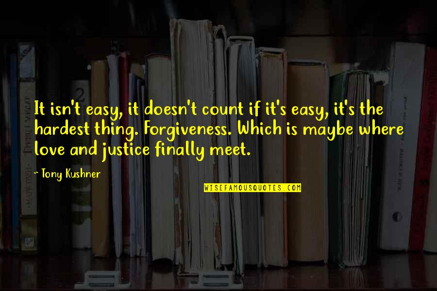 Finally We Meet Quotes By Tony Kushner: It isn't easy, it doesn't count if it's