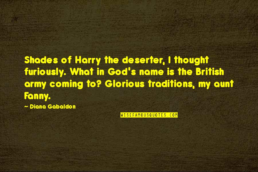 Financial Advisors Quotes By Diana Gabaldon: Shades of Harry the deserter, I thought furiously.