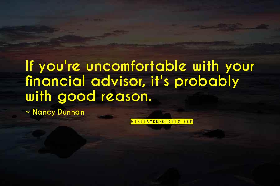 Financial Advisors Quotes By Nancy Dunnan: If you're uncomfortable with your financial advisor, it's