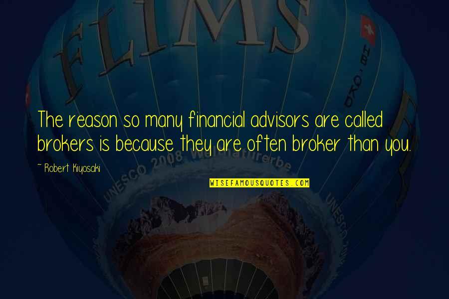 Financial Advisors Quotes By Robert Kiyosaki: The reason so many financial advisors are called