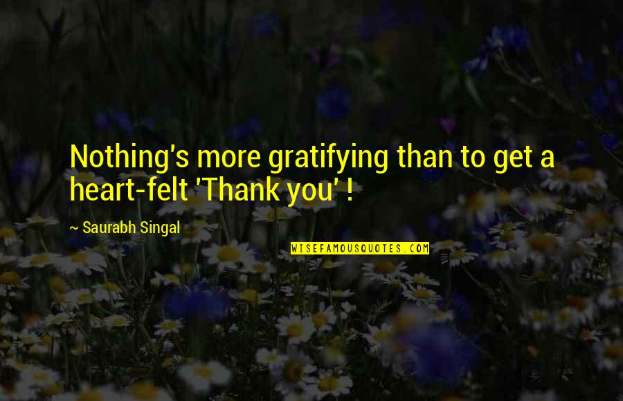 Financial Advisors Quotes By Saurabh Singal: Nothing's more gratifying than to get a heart-felt