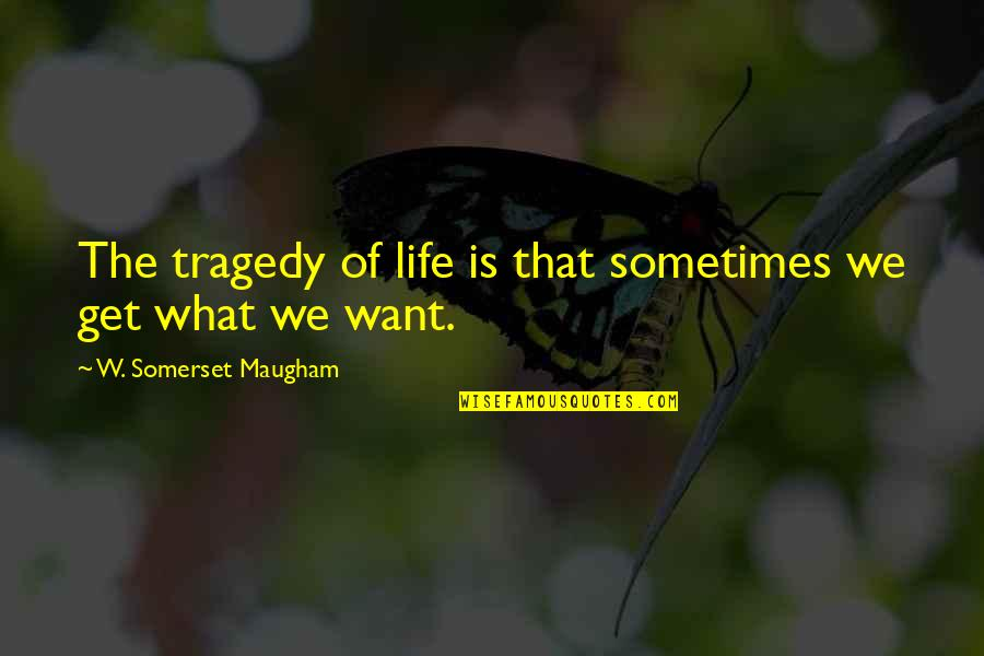 Financial Advisors Quotes By W. Somerset Maugham: The tragedy of life is that sometimes we