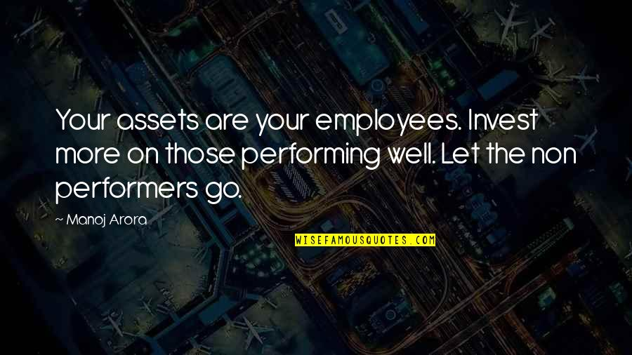 Financial Assets Quotes By Manoj Arora: Your assets are your employees. Invest more on