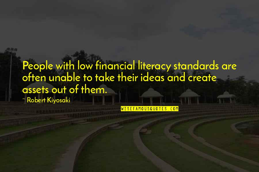 Financial Assets Quotes By Robert Kiyosaki: People with low financial literacy standards are often