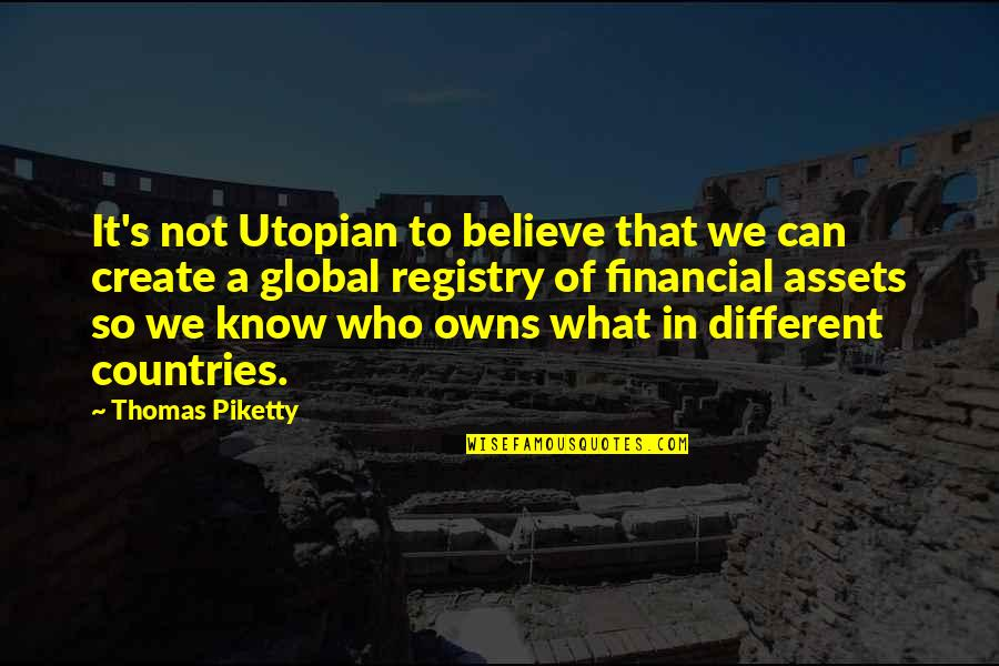 Financial Assets Quotes By Thomas Piketty: It's not Utopian to believe that we can