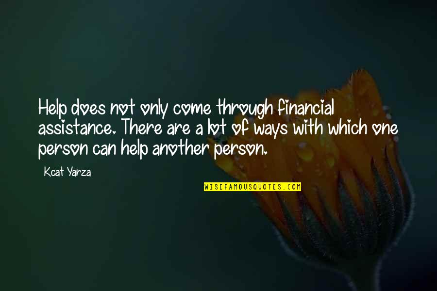 Financial Assistance Quotes By Kcat Yarza: Help does not only come through financial assistance.