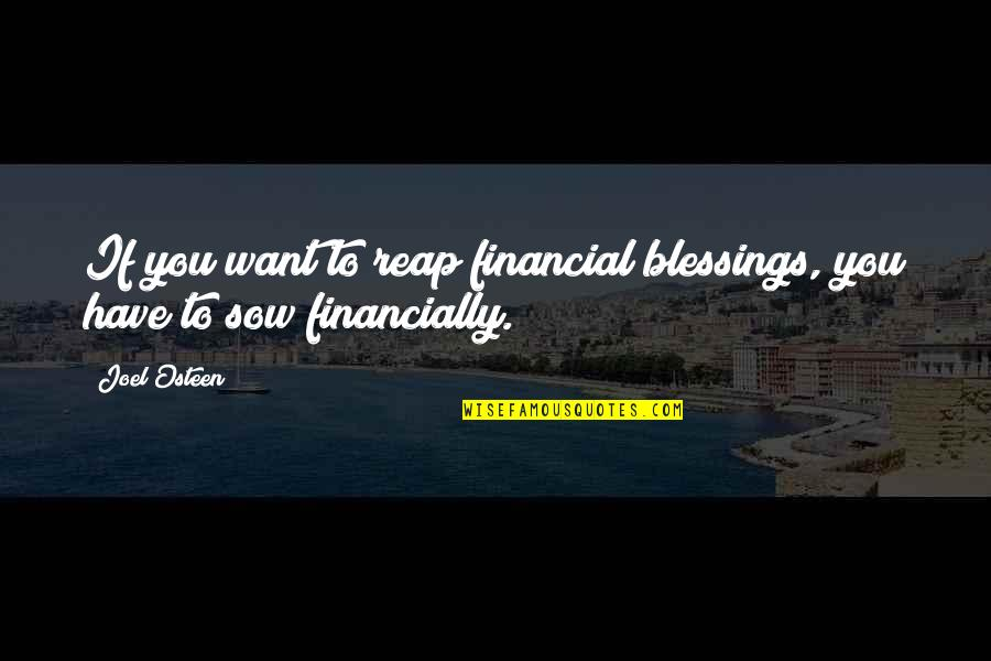 Financial Blessings Quotes By Joel Osteen: If you want to reap financial blessings, you