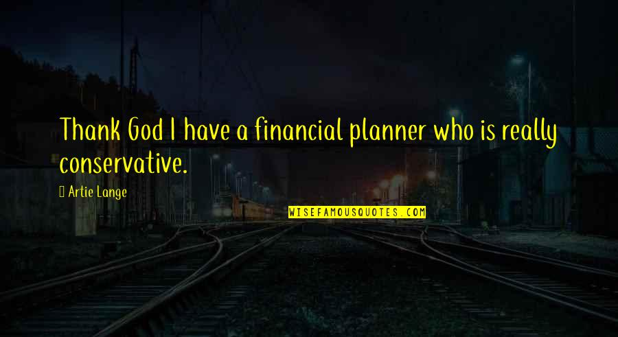 Financial Planner Quotes By Artie Lange: Thank God I have a financial planner who