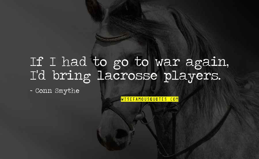 Financial Planner Quotes By Conn Smythe: If I had to go to war again,