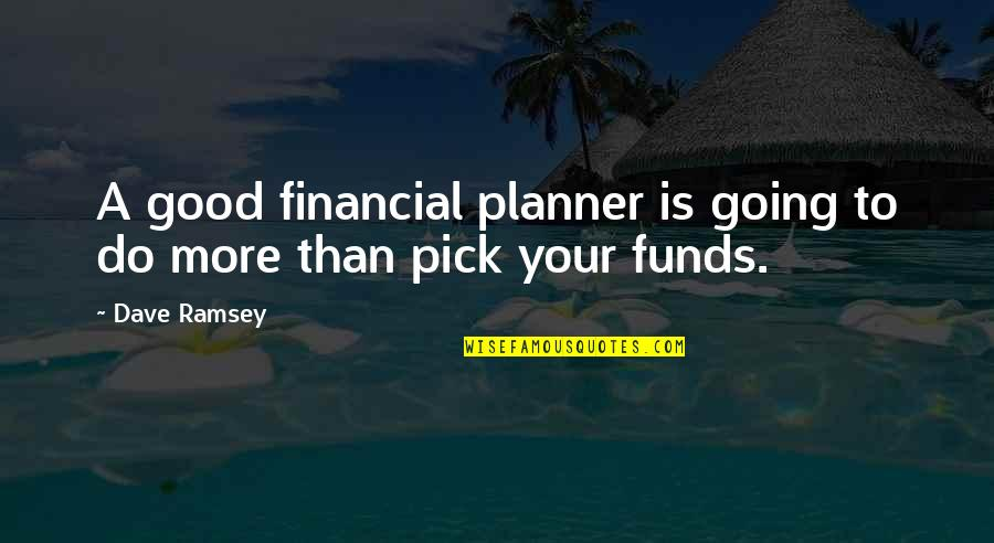 Financial Planner Quotes By Dave Ramsey: A good financial planner is going to do