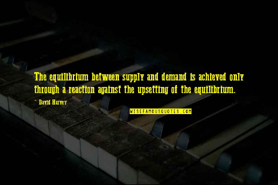 Financial Planner Quotes By David Harvey: The equilibrium between supply and demand is achieved