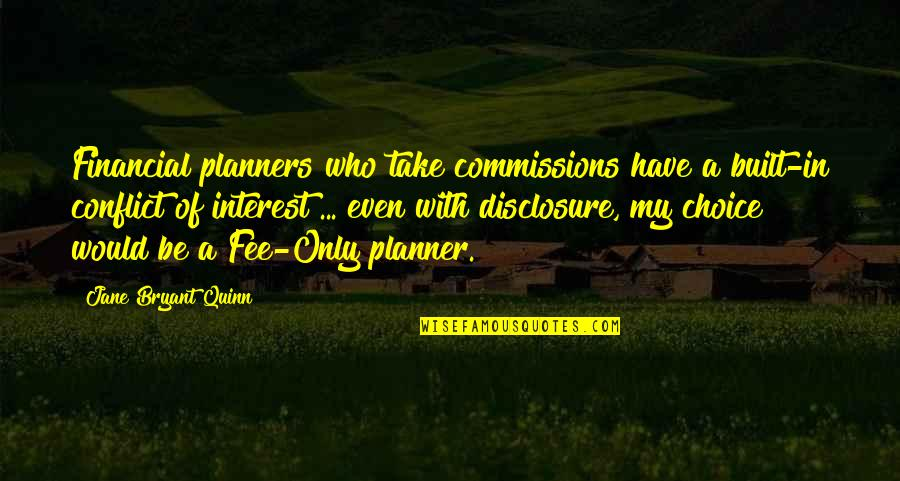 Financial Planner Quotes By Jane Bryant Quinn: Financial planners who take commissions have a built-in