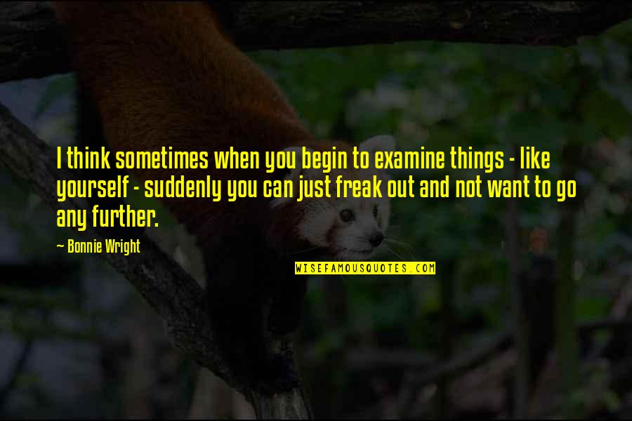 Financiers Quotes By Bonnie Wright: I think sometimes when you begin to examine