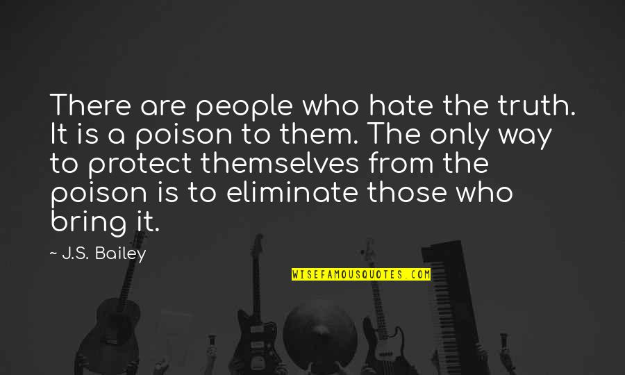 Financiers Quotes By J.S. Bailey: There are people who hate the truth. It