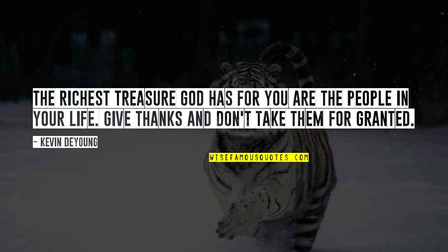 Financiers Quotes By Kevin DeYoung: The richest treasure God has for you are