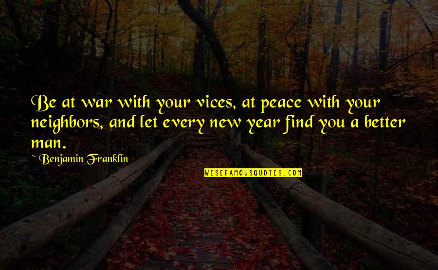 Find A Better Man Quotes By Benjamin Franklin: Be at war with your vices, at peace