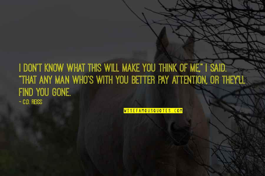 Find A Better Man Quotes By C.D. Reiss: I don't know what this will make you